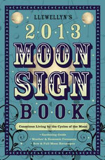 Llewellyn's 2013 Moon Sign Book : Conscious Living by the Cycles of the Moon - Llewellyn