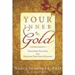 Your Inner Gold : Transform Your Life and Discover Your Soul's Purpose - Nanci Shandera