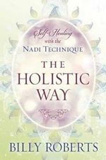 The Holistic Way : Self-Healing with the Nadi Technique - Billy Roberts
