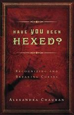 Have You Been Hexed? : Recognizing and Breaking Curses - Alexandra Chauran