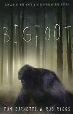 Bigfoot : Exploring the Myth and Discovering the Truth - Tom Burnette