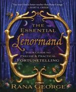 The Essential Lenormand : Your Guide to Precise and Practical Fortunetelling - Rana George