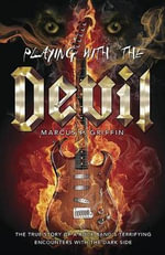 Playing with the Devil : The True Story of a Rock Band's Terrifying Encounters with the Dark Side - Marcus F. Griffin
