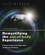 Demystifying the Out-of-Body Experience : A Practical Manual for Exploration and Personal Evolution - Luis Minero