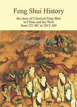 Feng Shui History : The Story of Classical Feng Shui in China and the West from 221 BC to 2012 AD - Stephen Skinner
