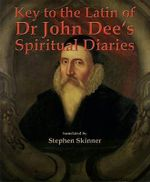 Key to the Latin of Dr. John Dee's Spiritual Diaries - Stephen Skinner