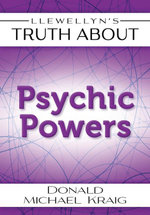 Llewellyn's Truth about Psychic Powers - Donald Michael Kraig