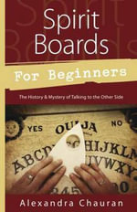 Spirit Boards for Beginners : The History and Mystery of Talking to the Other Side - Alexandra Chauran