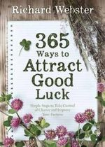 365 Ways to Attract Good Luck : Simple Steps to Take Control of Chance and Improve Your Fortune - Richard Webster