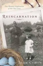 Reincarnation : One Woman's Exploration of Her Past Lives - Marilou Trask-Curtin