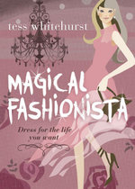 Magical Fashionista : Dress for the Life You Want - Tess Whitehurst