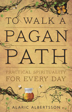 To Walk a Pagan Path : Practical Spirituality for Every Day - Alaric Albertsson