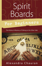 Spirit Boards for Beginners : The History & Mystery of Talking to the Other Side - Alexandra Chauran