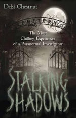 Stalking Shadows : The Most Chilling Experiences of a Paranormal Investigator - Debi Chestnut