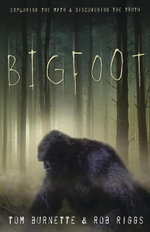 Bigfoot : Exploring the Myth & Discovering the Truth - Tom Burnette