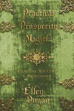 Practical Prosperity Magick : Crafting Success & Abundance - Ellen Dugan