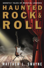 Haunted Rock & Roll : Ghostly Tales of Musical Legends - Matthew L. Swayne