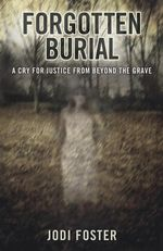 Forgotten Burial : A Cry for Justice from Beyond the Grave - Jodi Foster