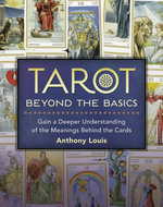 Tarot Beyond the Basics : Gain a Deeper Understanding of the Meanings Behind the Cards - Anthony Louis