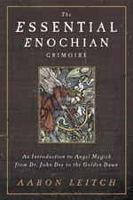 The Essential Enochian Grimoire : An Introduction to Angel Magick from Dr. John Dee to the Golden Dawn - Aaron Leitch