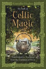 The Book of Celtic Magic : Transformative Teachings from the Cauldron of Awen - Kristoffer Hughes