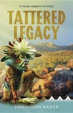 Tattered Legacy : Nora Abbott Mystery - Shannon Baker