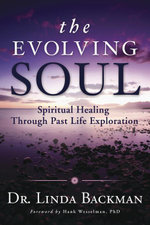 The Evolving Soul : Spiritual Healing Through Past Life Exploration - Linda, Dr Backman