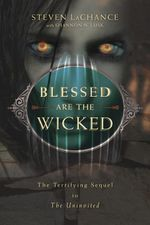 Blessed Are the Wicked : The Terrifying Sequel to the Uninvited - Steven A. LaChance