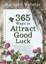 365 Ways to Attract Good Luck : Simple Steps to Take Control of Chance and Improve Your Future - Richard Webster