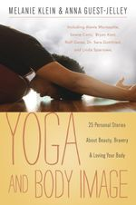 Yoga and Body Image : 25 Personal Stories about Beauty, Bravery & Loving Your Body - Melanie Klein