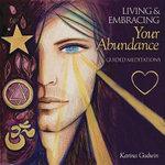 Living & Embracing Your Abundance : Guided Meditations - Karina Godwin