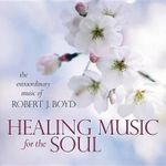 Healing Music for the Soul CD - Robert J Boyd