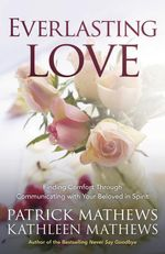 Everlasting Love : Finding Comfort Through Communicating with Your Beloved in Spirit - Patrick Mathews