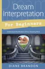 Dream Interpretation for Beginners : Understand the Wisdom of Your Sleeping Mind - Diane Brandon