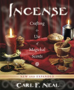 Incense : Crafting & Use of Magickal Scents - Carl F. Neal