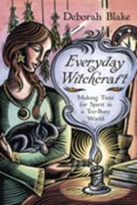 Everyday Witchcraft : Making Time for Spirit in a Too-Busy World - Deborah Blake