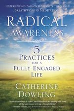 Radical Awareness : 5 Practices for a Fully Engaged Life - Catherine Dowling