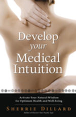 Develop Your Medical Intuition : Activate Your Natural Wisdom for Optimum Health and Well-Being - Sherrie Dillard