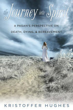 The Journey Into Spirit : A Pagan's Perspective on Death, Dying & Bereavement - Kristoffer Hughes