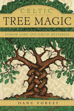 Celtic Tree Magic : Ogham Lore and Druid Mysteries - Danu Forest