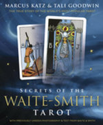 Secrets of the Waite-Smith Tarot : The True Story of the World's Most Popular Tarot - Marcus Katz