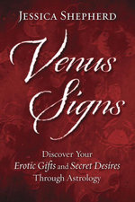 Venus Signs : Discover Your Erotic Gifts and Secret Desires Through Astrology - Jessica Shepherd