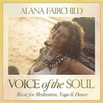 Voice of the Soul : Music for Meditation, Yoga & Dance - Alana Fairchild