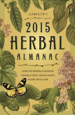 Llewellyn's 2015 Herbal Almanac : Herbs for Growing & Gathering, Cooking & Crafts, Health & Beauty, History, Myth & Lore - Llewellyn