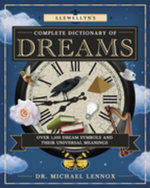 Llewellyn's Complete Dictionary of Dreams : Over 1,000 Dream Symbols and Their Universal Meanings - Michael, Dr Lennox