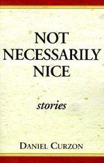 Not Necessarily Nice Stories : Stories - Daniel Curzon