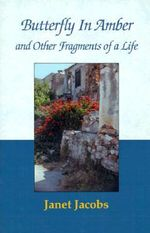 Butterfly in Amber and Other Fragments of a Life - Janet Jacobs
