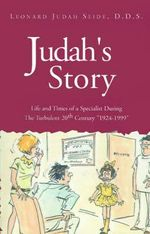 Judah's Story : Life and Times of a Specialist During the Turbulent 20th Century 1924-1999 - Leonard Judah Seide