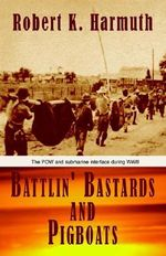Battlin' Bastards and Pigboats : The Pow and Submarine Interface During Wwii - Robert K. Harmuth