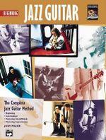 Complete Jazz Guitar Method : Beginning Jazz Guitar - Workshop Arts